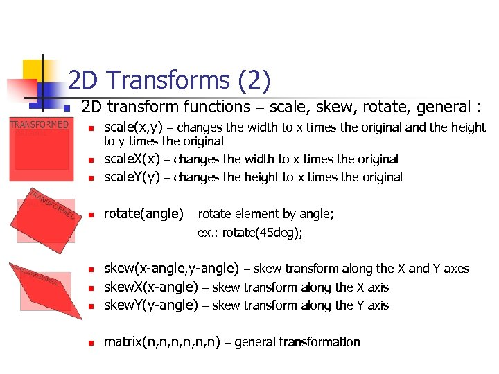 2 D Transforms (2) n 2 D transform functions – scale, skew, rotate, general