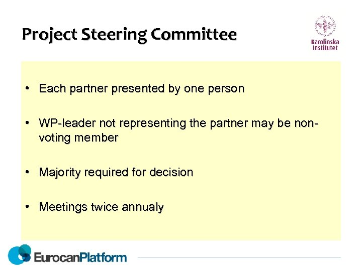 Project Steering Committee • Each partner presented by one person • WP-leader not representing