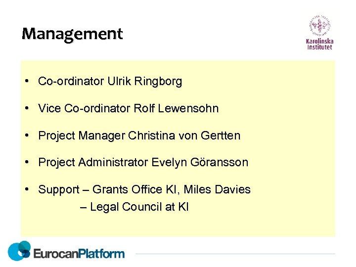 Management • Co-ordinator Ulrik Ringborg • Vice Co-ordinator Rolf Lewensohn • Project Manager Christina