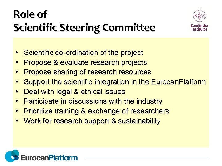 Role of Scientific Steering Committee • • Scientific co-ordination of the project Propose &