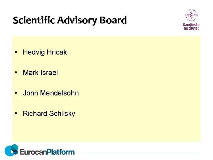 Scientific Advisory Board • Hedvig Hricak • Mark Israel • John Mendelsohn • Richard