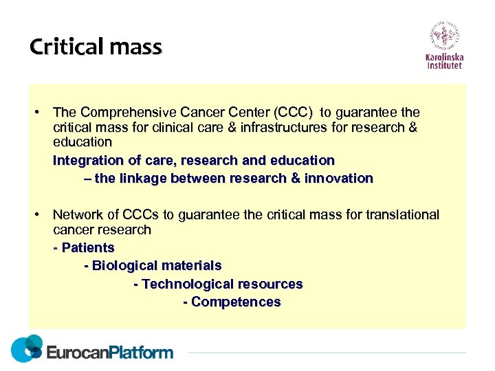 Critical mass • The Comprehensive Cancer Center (CCC) to guarantee the critical mass for