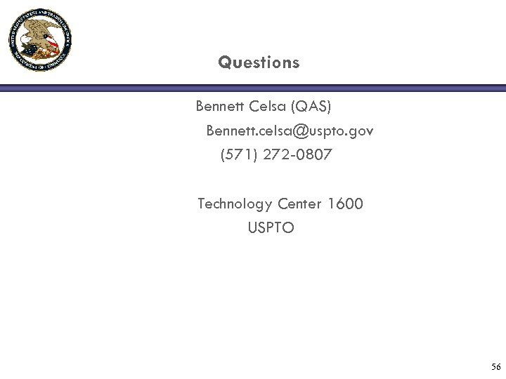 Questions Bennett Celsa (QAS) Bennett. celsa@uspto. gov (571) 272 -0807 Technology Center 1600 USPTO