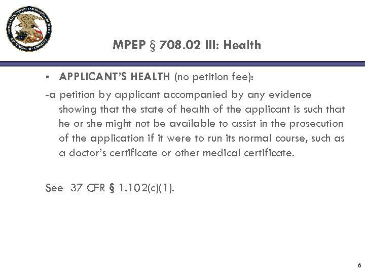MPEP § 708. 02 III: Health APPLICANT'S HEALTH (no petition fee): -a petition by