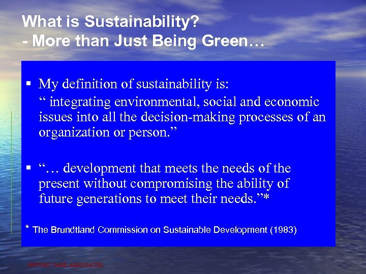 What is Sustainability? - More than Just Being Green… § My definition of sustainability