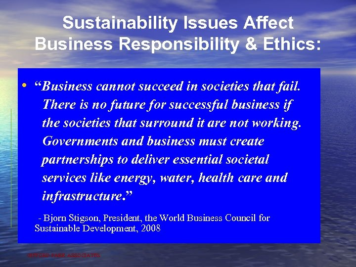 "Sustainability Issues Affect Business Responsibility & Ethics: • ""Business cannot succeed in societies that"