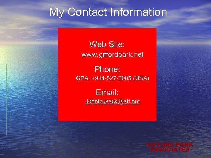 My Contact Information Web Site: www. giffordpark. net Phone: GPA: +914 -527 -3085 (USA)