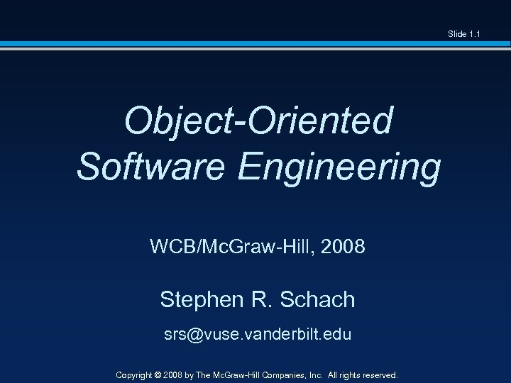 Slide 1. 1 Object-Oriented Software Engineering WCB/Mc. Graw-Hill, 2008 Stephen R. Schach srs@vuse. vanderbilt.