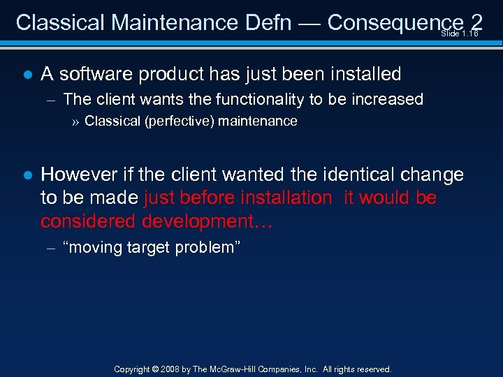 Classical Maintenance Defn — Consequence 2 Slide 1. 16 ● A software product has