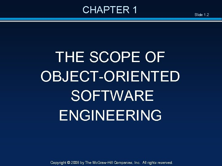 CHAPTER 1 THE SCOPE OF OBJECT-ORIENTED SOFTWARE ENGINEERING Copyright © 2008 by The Mc.