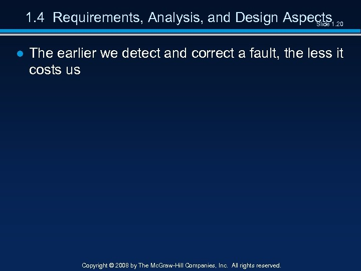 1. 4 Requirements, Analysis, and Design Aspects Slide 1. 20 ● The earlier we