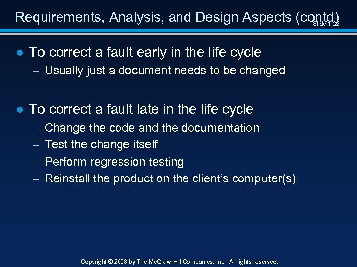 Requirements, Analysis, and Design Aspects (contd) Slide 1. 22 ● To correct a fault