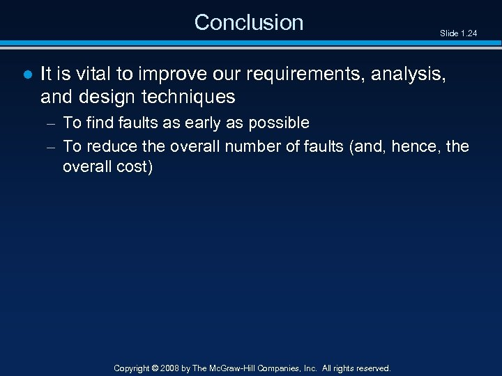 Conclusion Slide 1. 24 ● It is vital to improve our requirements, analysis, and