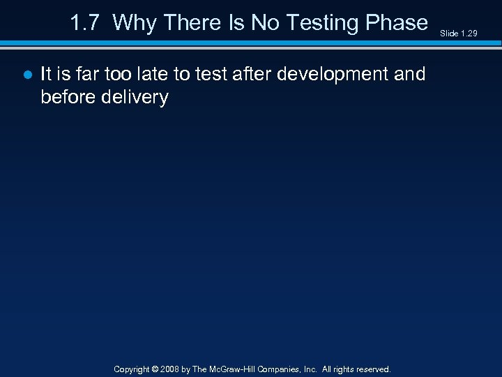 1. 7 Why There Is No Testing Phase ● It is far too late