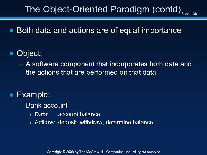 The Object-Oriented Paradigm (contd) Slide 1. 36 ● Both data and actions are of