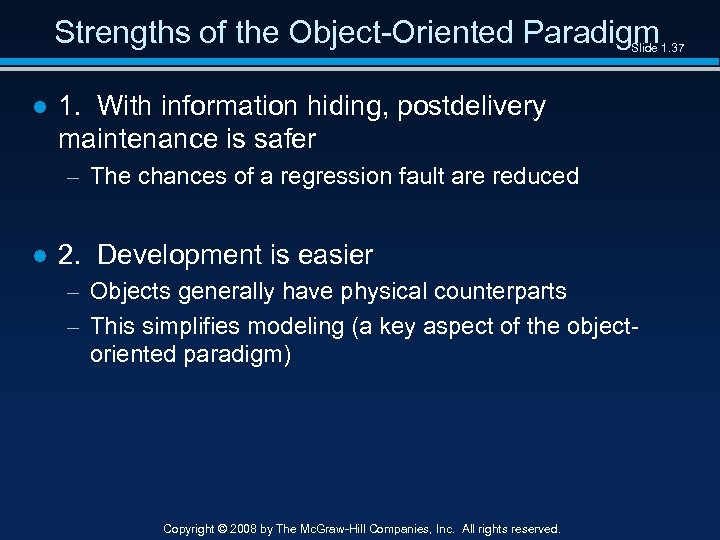 Strengths of the Object-Oriented Paradigm Slide 1. 37 ● 1. With information hiding, postdelivery