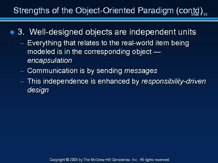 Strengths of the Object-Oriented Paradigm (contd) Slide 1. 38 ● 3. Well-designed objects are