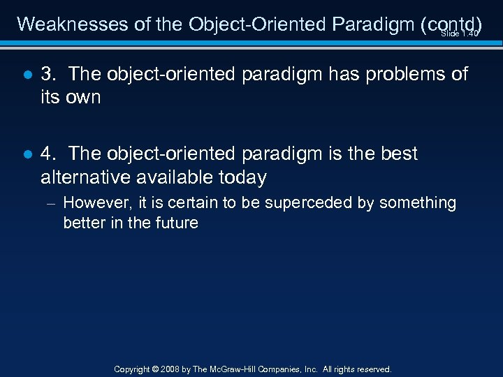 Weaknesses of the Object-Oriented Paradigm (contd) Slide 1. 40 ● 3. The object-oriented paradigm