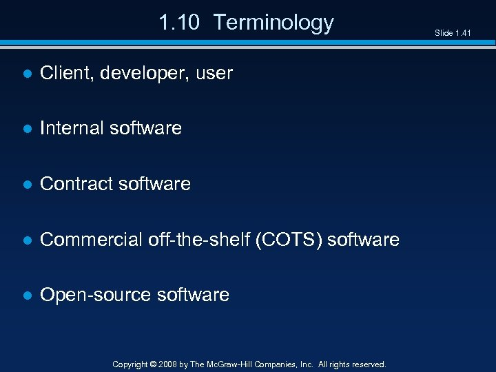 1. 10 Terminology ● Client, developer, user ● Internal software ● Contract software ●