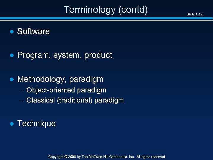Terminology (contd) ● Software ● Program, system, product ● Methodology, paradigm – Object-oriented paradigm