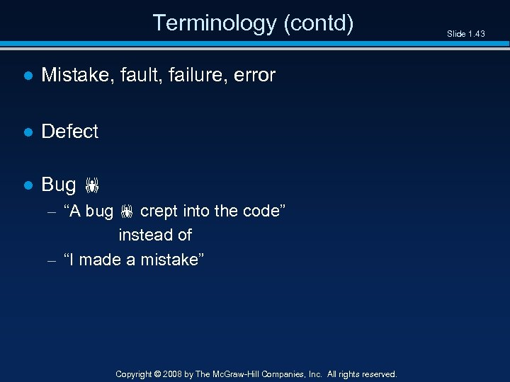 "Terminology (contd) ● Mistake, fault, failure, error ● Defect ● Bug – ""A bug"