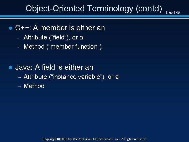 "Object-Oriented Terminology (contd) ● C++: A member is either an – Attribute (""field""), or"