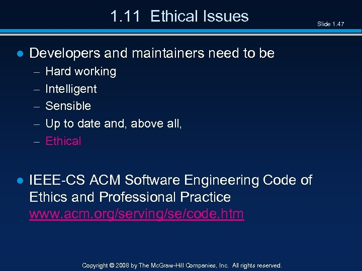 1. 11 Ethical Issues ● Developers and maintainers need to be – – –