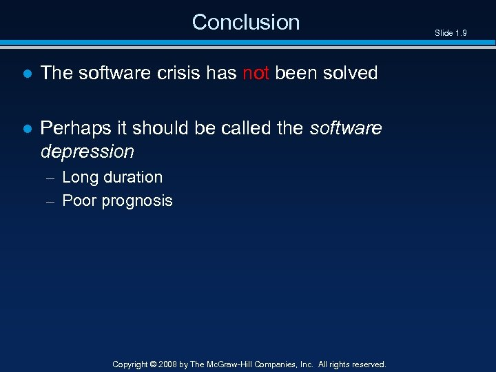 Conclusion ● The software crisis has not been solved ● Perhaps it should be