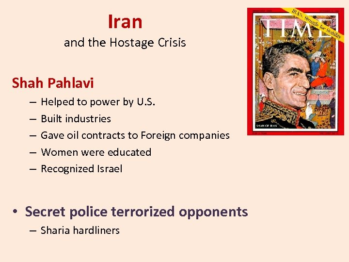 Iran and the Hostage Crisis Shah Pahlavi – – – Helped to power by