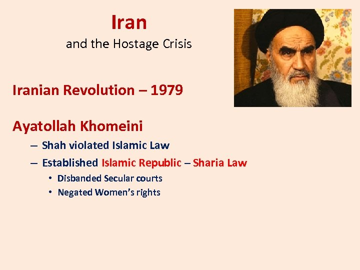 Iran and the Hostage Crisis Iranian Revolution – 1979 Ayatollah Khomeini – Shah violated