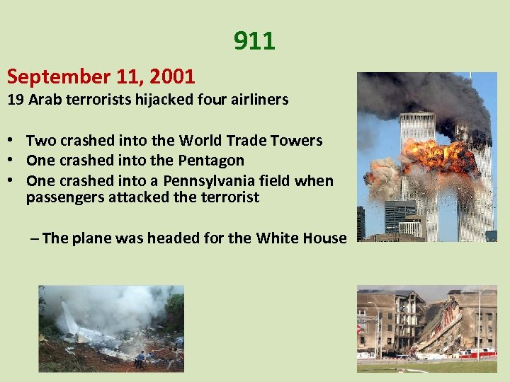 911 September 11, 2001 19 Arab terrorists hijacked four airliners • Two crashed into
