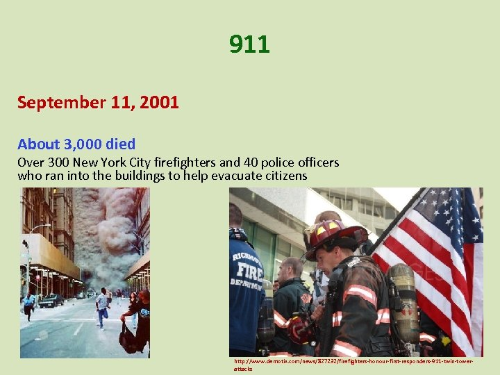 911 September 11, 2001 About 3, 000 died Over 300 New York City firefighters