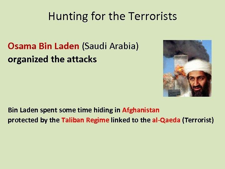 Hunting for the Terrorists Osama Bin Laden (Saudi Arabia) organized the attacks Bin Laden