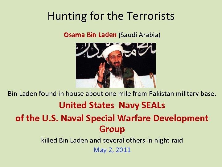 Hunting for the Terrorists Osama Bin Laden (Saudi Arabia) Bin Laden found in house