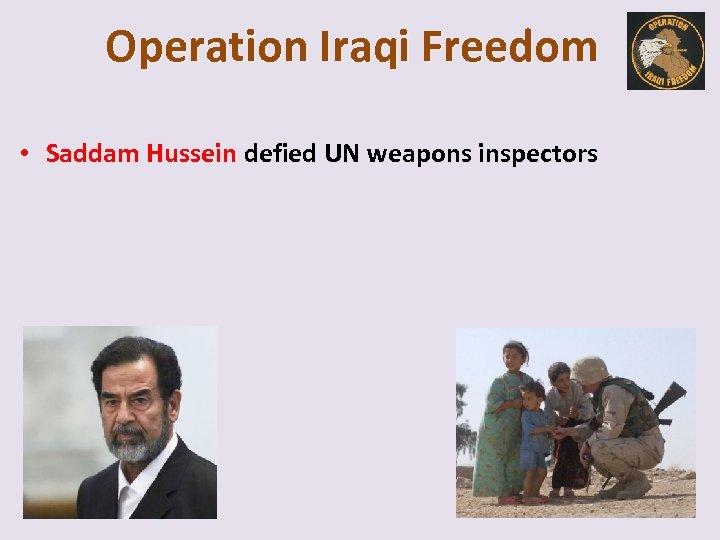Operation Iraqi Freedom • Saddam Hussein defied UN weapons inspectors