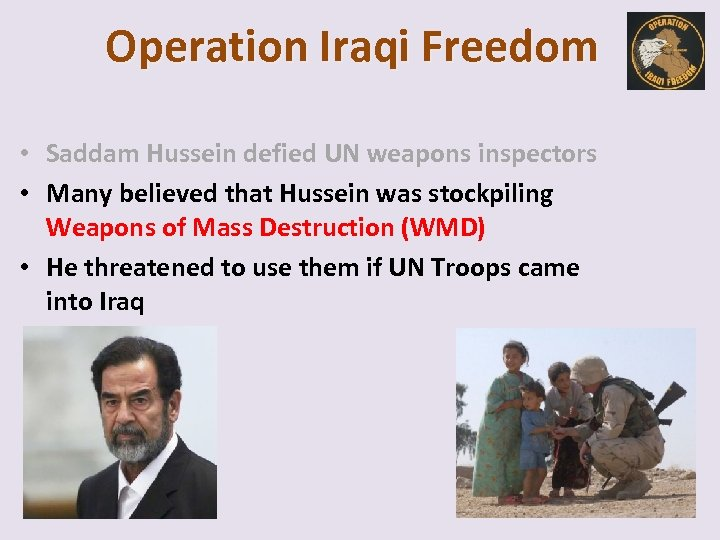 Operation Iraqi Freedom • Saddam Hussein defied UN weapons inspectors • Many believed that