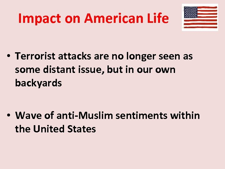 Impact on American Life • Terrorist attacks are no longer seen as some distant