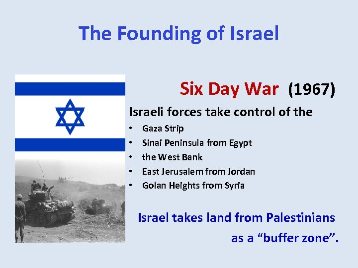The Founding of Israel Six Day War (1967) Israeli forces take control of the