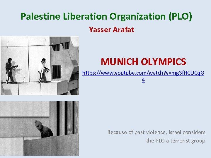 Palestine Liberation Organization (PLO) Yasser Arafat MUNICH OLYMPICS https: //www. youtube. com/watch? v=mg 3