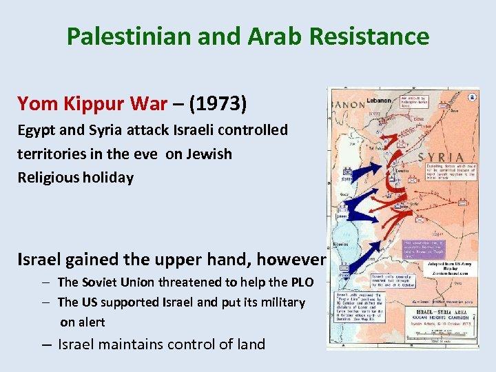 Palestinian and Arab Resistance Yom Kippur War – (1973) Egypt and Syria attack Israeli