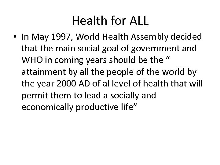 Health for ALL • In May 1997, World Health Assembly decided that the main