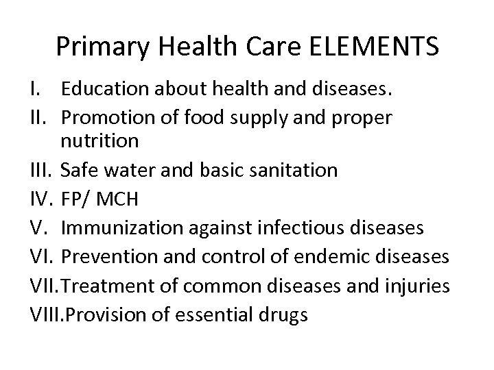 Primary Health Care ELEMENTS I. Education about health and diseases. II. Promotion of food