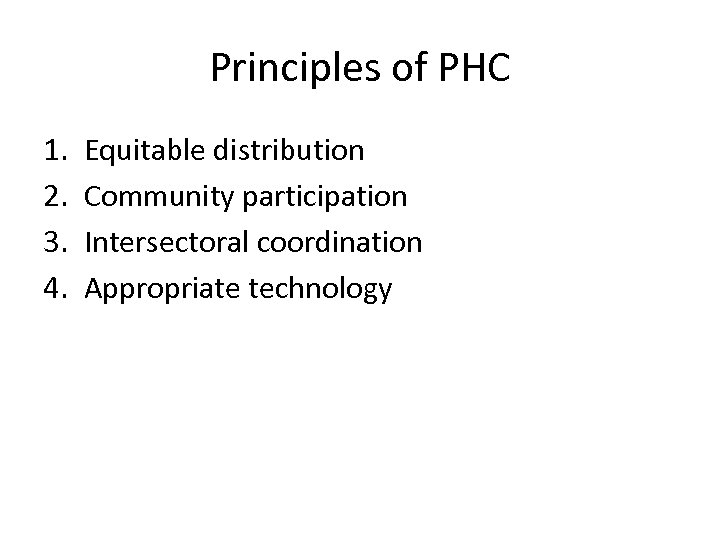 Principles of PHC 1. 2. 3. 4. Equitable distribution Community participation Intersectoral coordination Appropriate