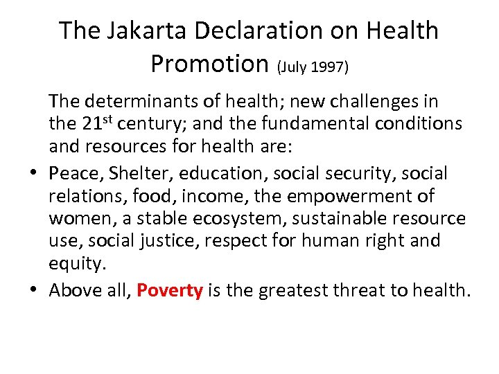 The Jakarta Declaration on Health Promotion (July 1997) The determinants of health; new challenges