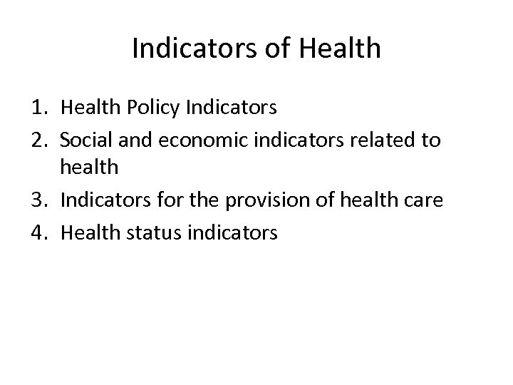 Indicators of Health 1. Health Policy Indicators 2. Social and economic indicators related to