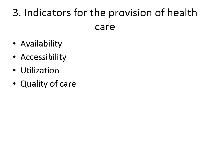 3. Indicators for the provision of health care • • Availability Accessibility Utilization Quality