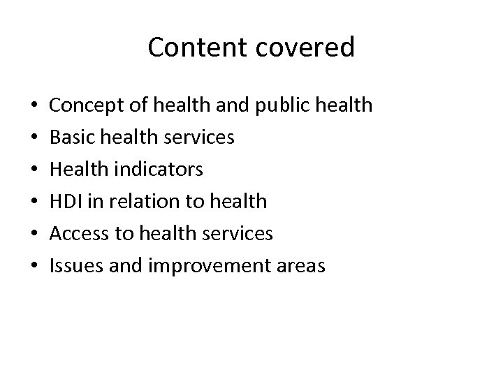Content covered • • • Concept of health and public health Basic health services