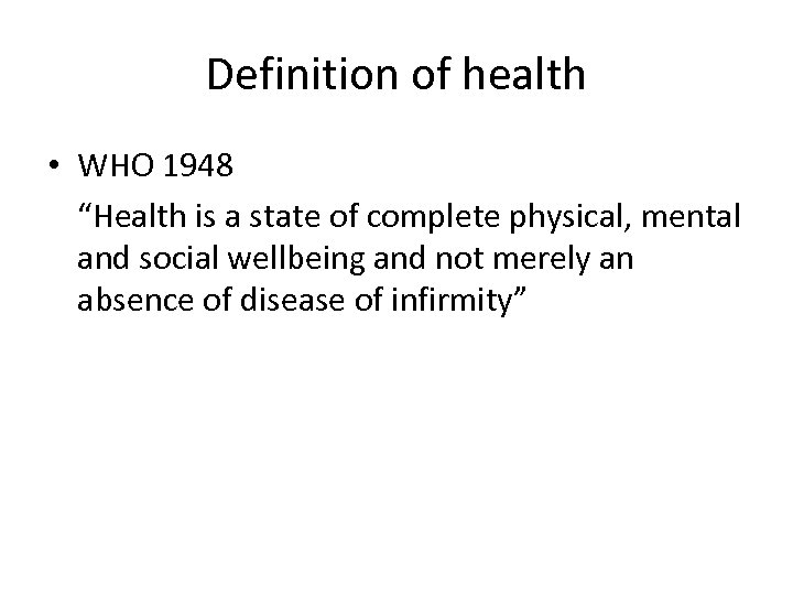 "Definition of health • WHO 1948 ""Health is a state of complete physical, mental"