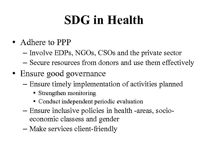 SDG in Health • Adhere to PPP – Involve EDPs, NGOs, CSOs and the