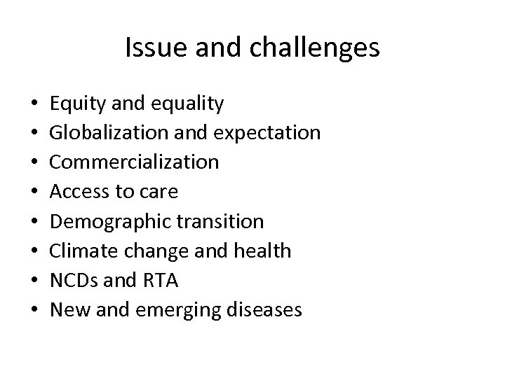 Issue and challenges • • Equity and equality Globalization and expectation Commercialization Access to